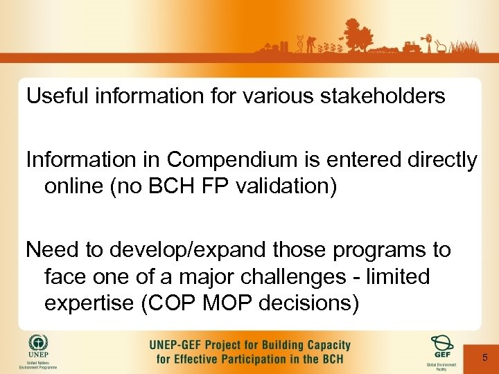 Useful information for various stakeholders Information in Compendium is entered directly online (no BCH