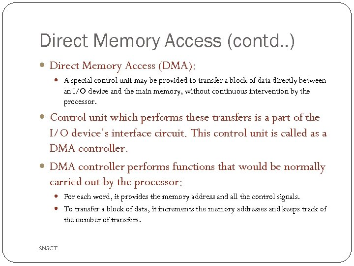 Direct Memory Access (contd. . ) Direct Memory Access (DMA): A special control unit