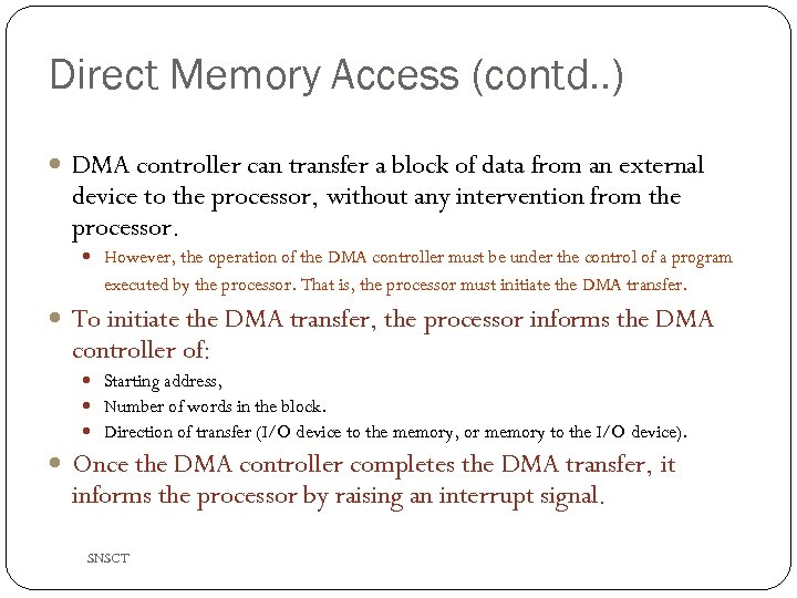 Direct Memory Access (contd. . ) DMA controller can transfer a block of data