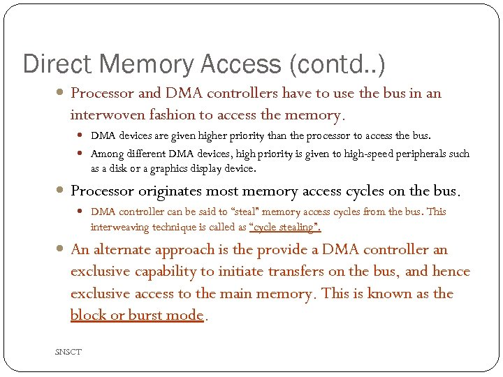 Direct Memory Access (contd. . ) Processor and DMA controllers have to use the