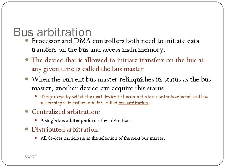 Bus arbitration Processor and DMA controllers both need to initiate data transfers on the