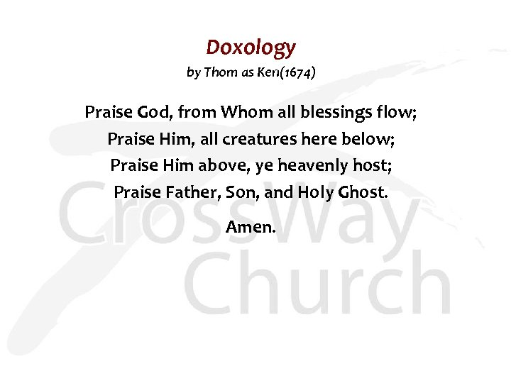 Doxology by Thom as Ken(1674) Praise God, from Whom all blessings flow; Praise Him,