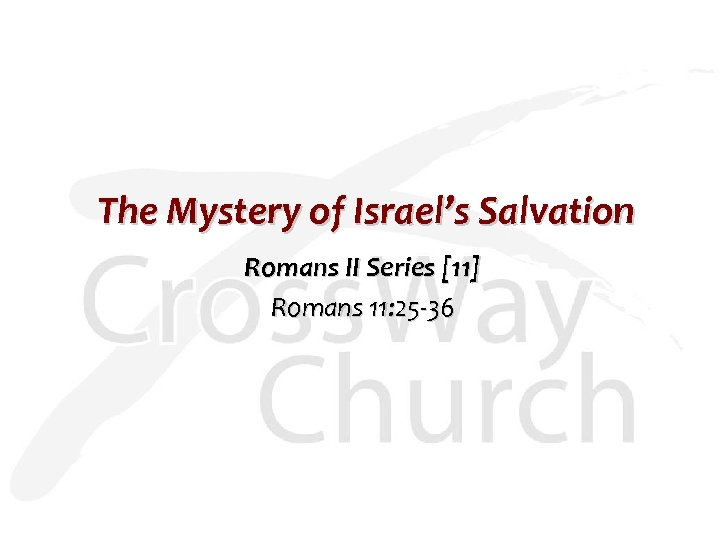 The Mystery of Israel's Salvation Romans II Series [11] Romans 11: 25 -36