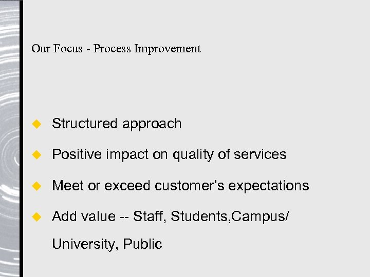 Our Focus - Process Improvement u Structured approach u Positive impact on quality of