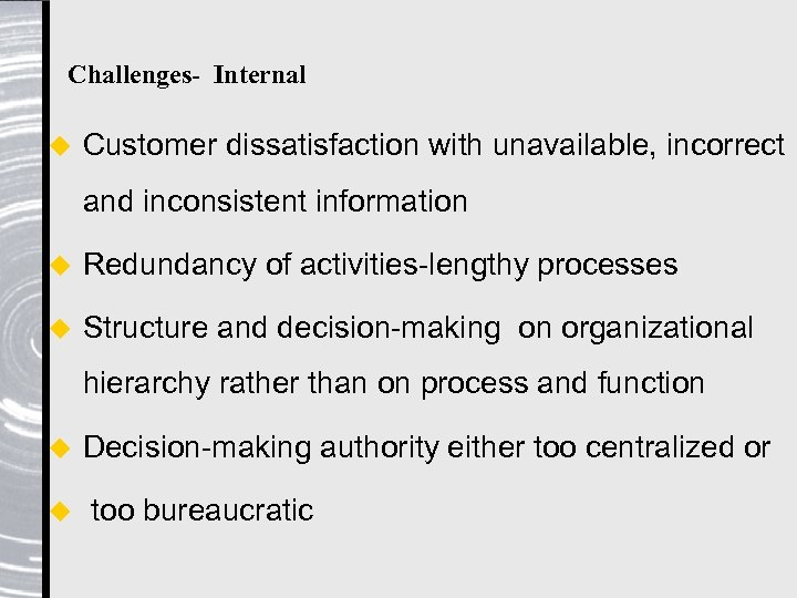 Challenges- Internal u Customer dissatisfaction with unavailable, incorrect and inconsistent information u Redundancy of