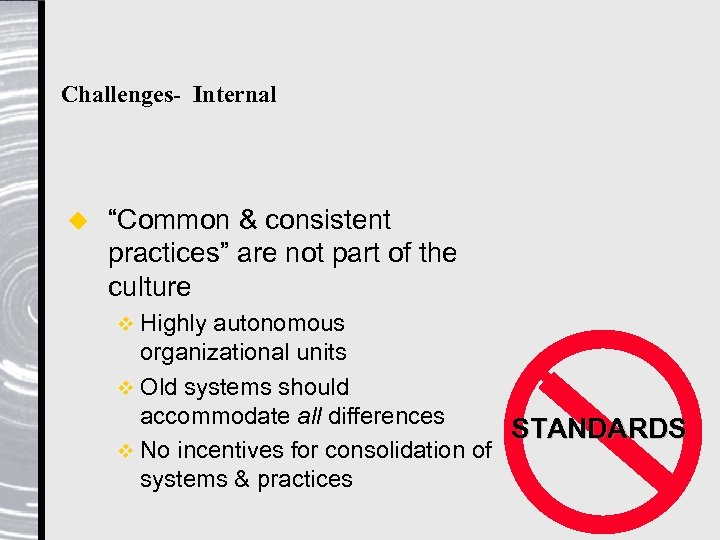 """Challenges- Internal u """"Common & consistent practices"""" are not part of the culture v"""