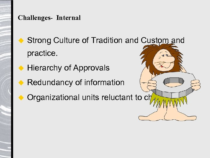 Challenges- Internal u Strong Culture of Tradition and Custom and practice. u Hierarchy of