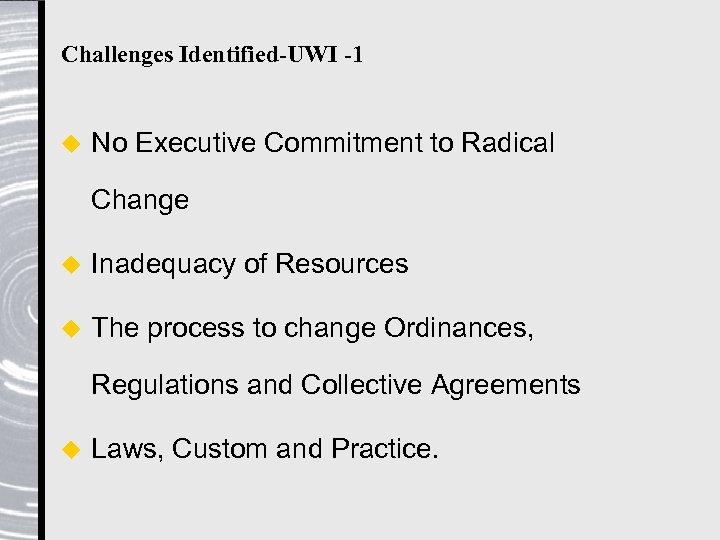 Challenges Identified-UWI -1 u No Executive Commitment to Radical Change u Inadequacy of Resources