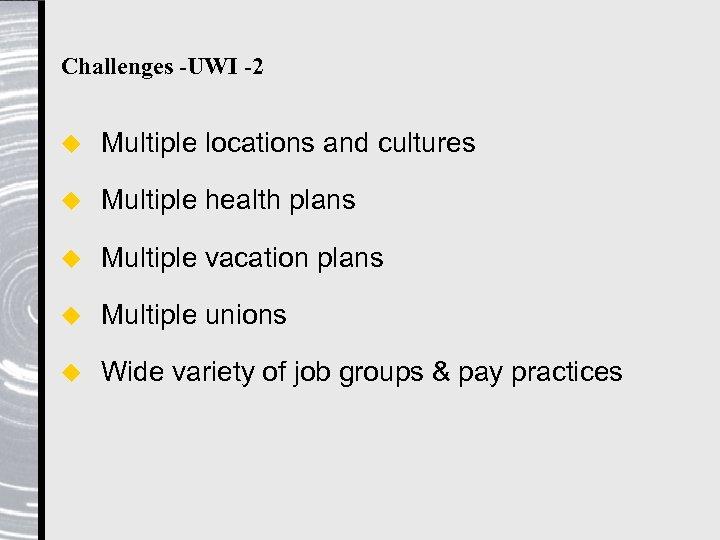 Challenges -UWI -2 u Multiple locations and cultures u Multiple health plans u Multiple