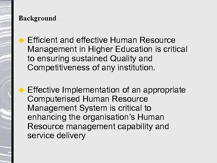 Background u Efficient and effective Human Resource Management in Higher Education is critical to