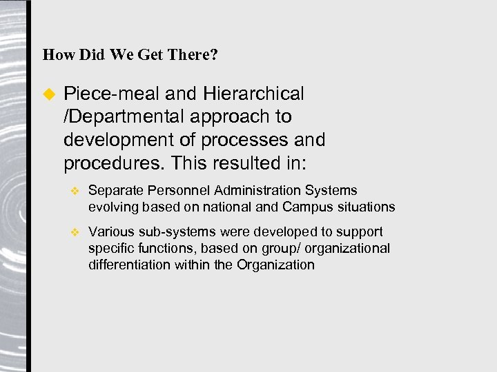 How Did We Get There? u Piece-meal and Hierarchical /Departmental approach to development of
