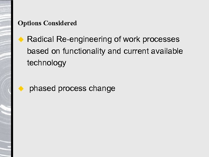 Options Considered u u Radical Re-engineering of work processes based on functionality and current