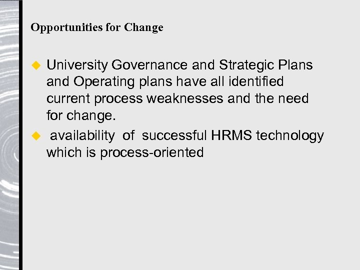 Opportunities for Change University Governance and Strategic Plans and Operating plans have all identified