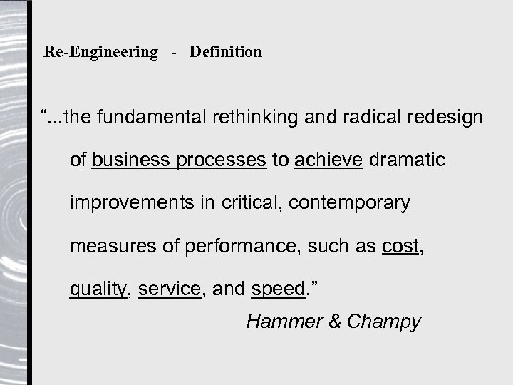 """Re-Engineering - Definition """". . . the fundamental rethinking and radical redesign of business"""