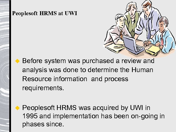 Peoplesoft HRMS at UWI u Before system was purchased a review and analysis was