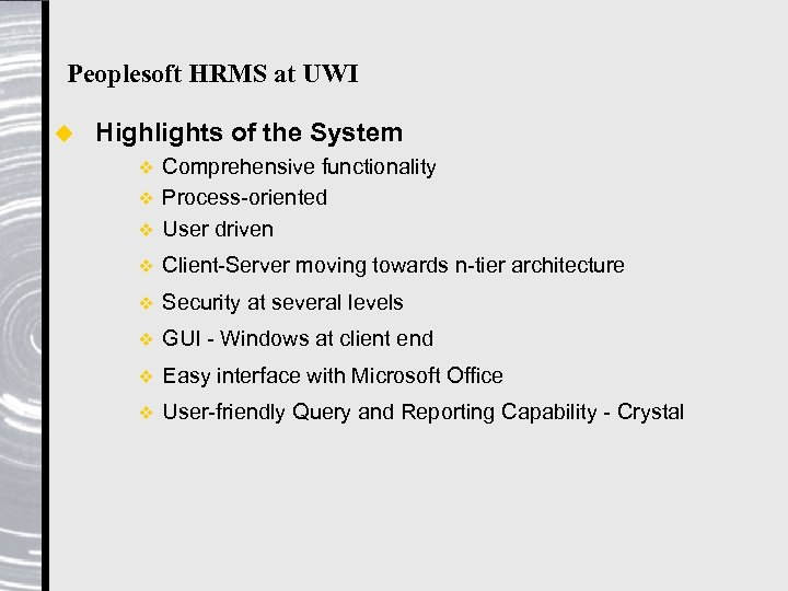 Peoplesoft HRMS at UWI u Highlights of the System Comprehensive functionality v Process-oriented v