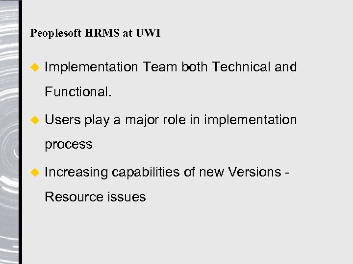 Peoplesoft HRMS at UWI u Implementation Team both Technical and Functional. u Users play