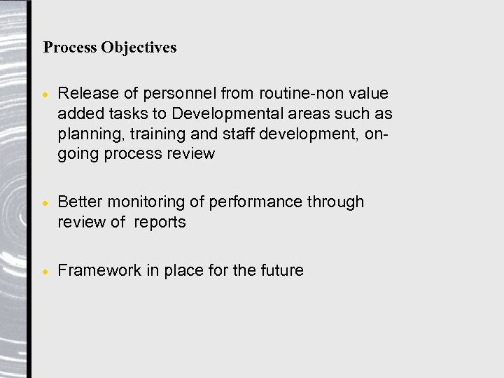 Process Objectives · Release of personnel from routine-non value added tasks to Developmental areas