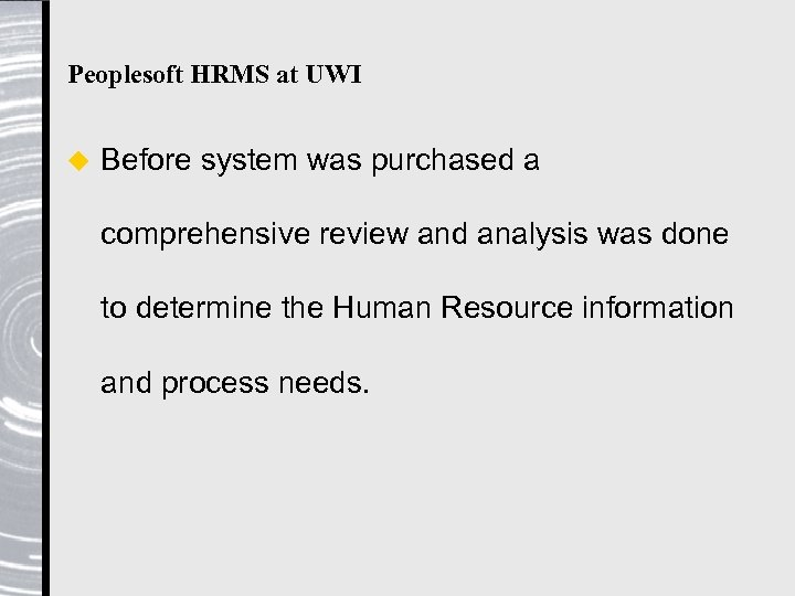 Peoplesoft HRMS at UWI u Before system was purchased a comprehensive review and analysis