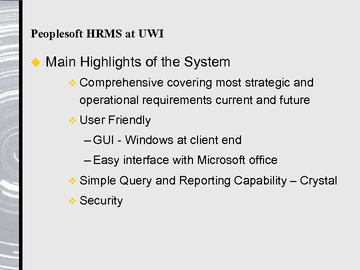 Peoplesoft HRMS at UWI u Main Highlights of the System v Comprehensive covering most