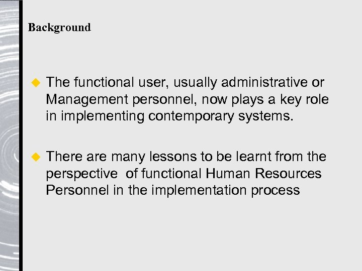 Background u The functional user, usually administrative or Management personnel, now plays a key