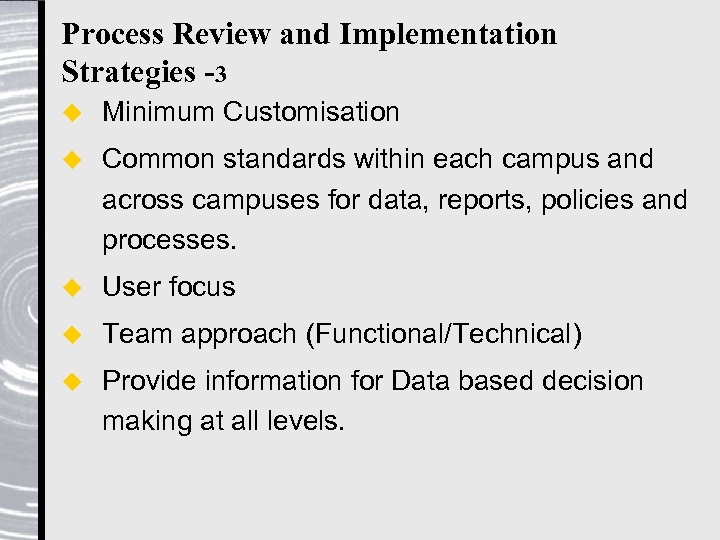 Process Review and Implementation Strategies -3 u Minimum Customisation u Common standards within each