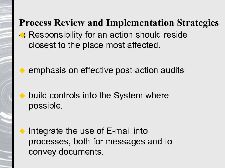 Process Review and Implementation Strategies u Responsibility for an action should reside -4 closest