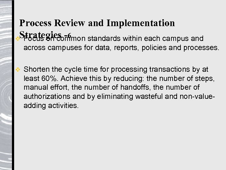 Process Review and Implementation Strategies -6 v Focus on common standards within each campus