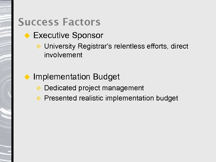 Success Factors u Executive Sponsor v u University Registrar's relentless efforts, direct involvement Implementation