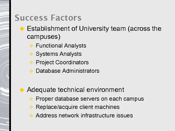 Success Factors u Establishment of University team (across the campuses) Functional Analysts v Systems