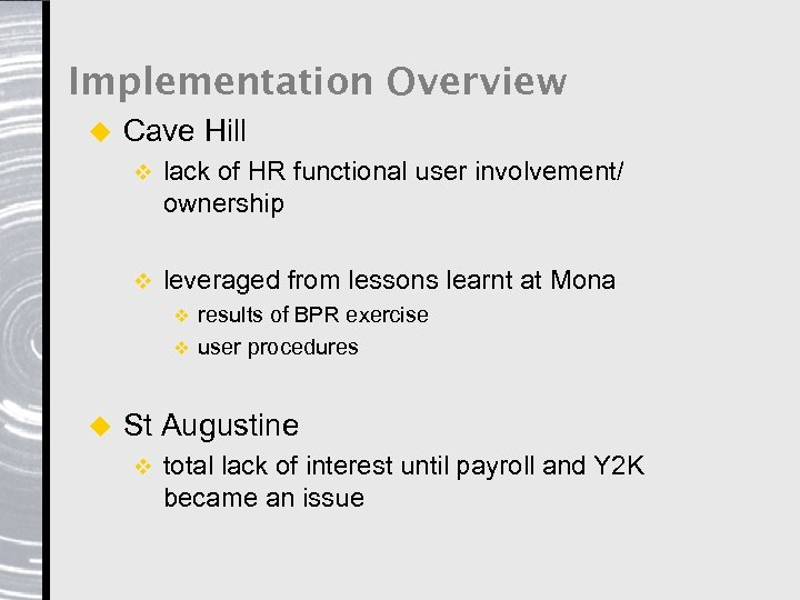 Implementation Overview u Cave Hill v lack of HR functional user involvement/ ownership v