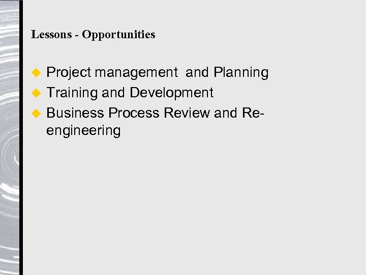 Lessons - Opportunities Project management and Planning u Training and Development u Business Process