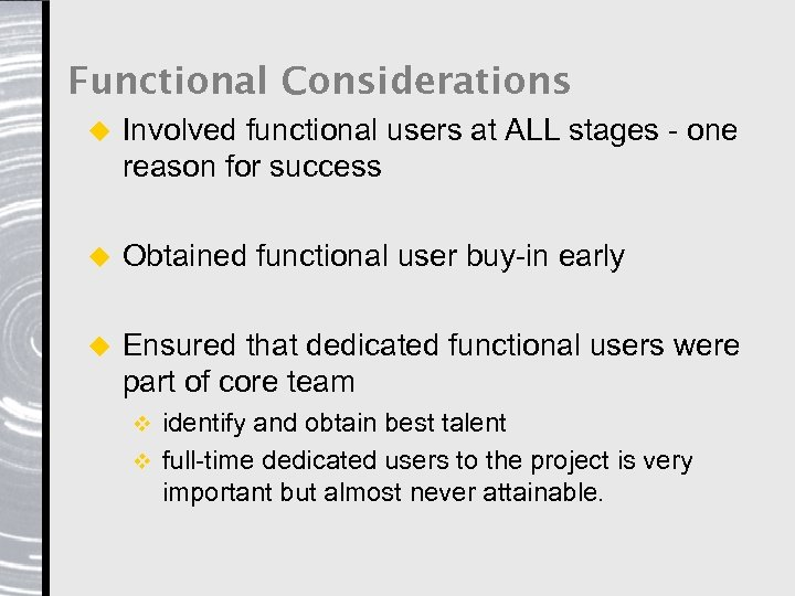 Functional Considerations u Involved functional users at ALL stages - one reason for success