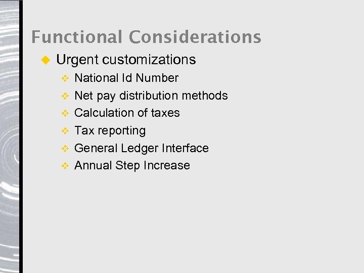 Functional Considerations u Urgent customizations v v v National Id Number Net pay distribution