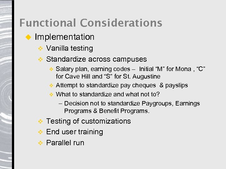Functional Considerations u Implementation Vanilla testing v Standardize across campuses v Salary plan, earning