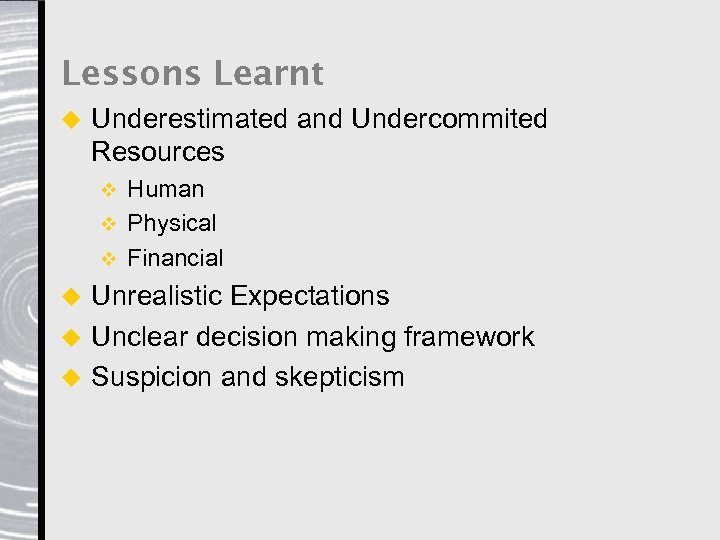 Lessons Learnt u Underestimated and Undercommited Resources Human v Physical v Financial v Unrealistic