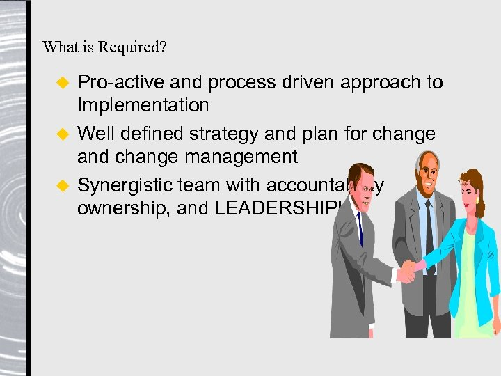 What is Required? Pro-active and process driven approach to Implementation u Well defined strategy