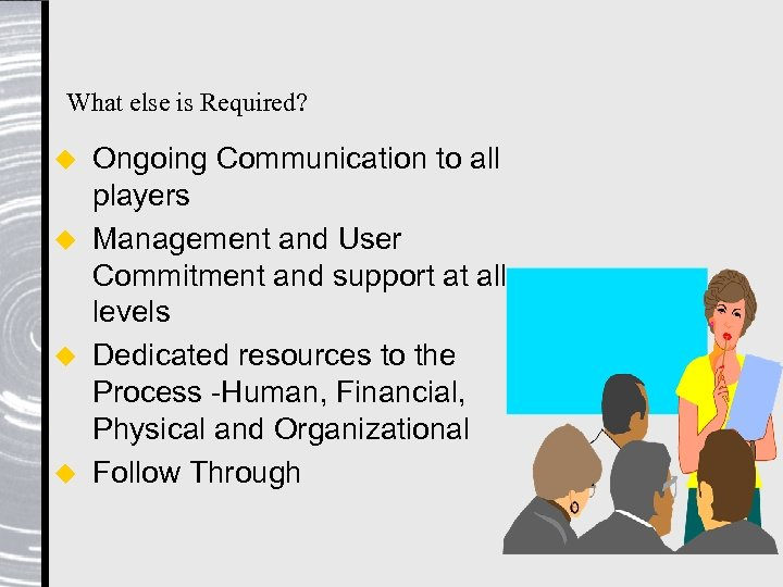 What else is Required? Ongoing Communication to all players u Management and User Commitment
