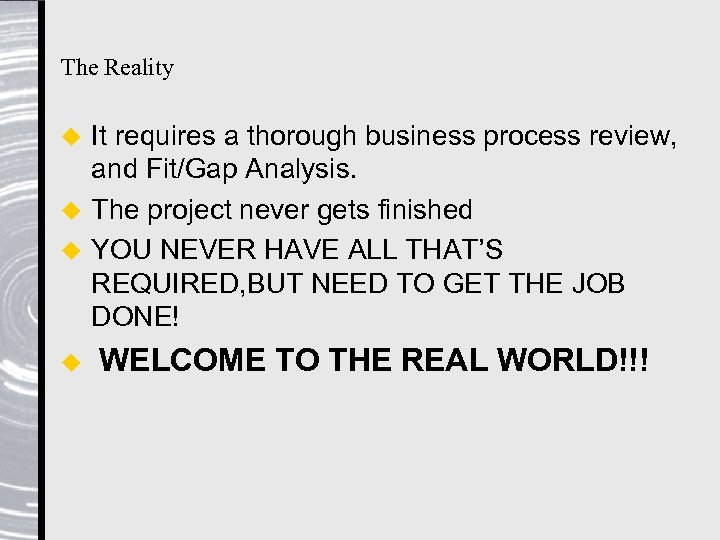 The Reality It requires a thorough business process review, and Fit/Gap Analysis. u The