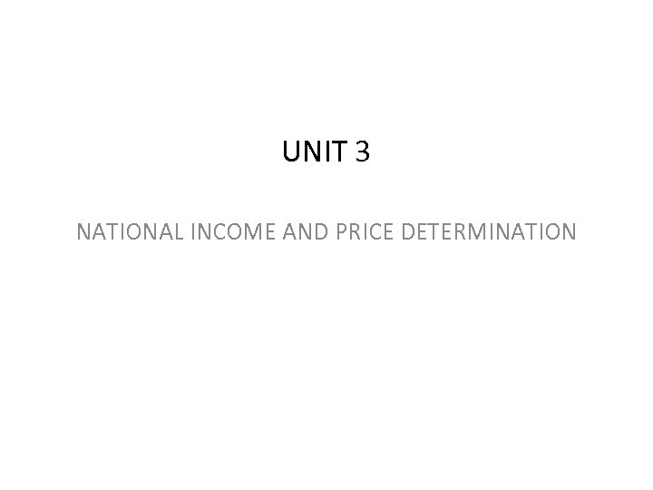 UNIT 3 NATIONAL INCOME AND PRICE DETERMINATION