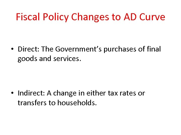 Fiscal Policy Changes to AD Curve • Direct: The Government's purchases of final goods