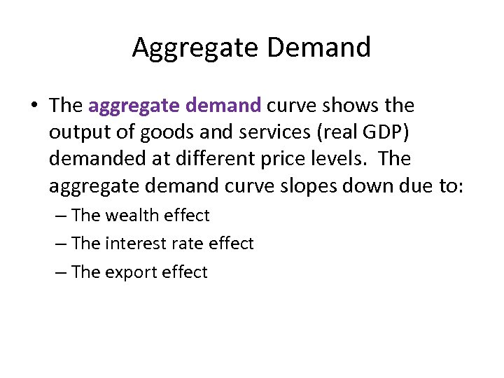 Aggregate Demand • The aggregate demand curve shows the output of goods and services