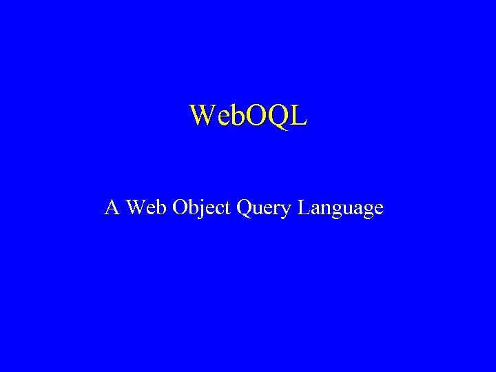 Web. OQL A Web Object Query Language