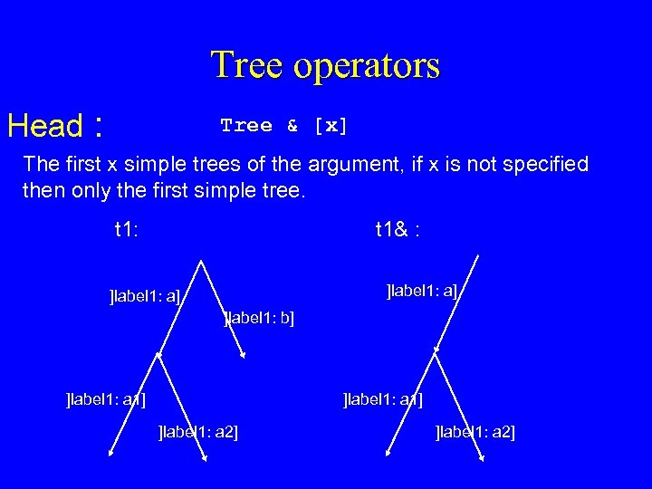 Tree operators Head : Tree & [x] The first x simple trees of the