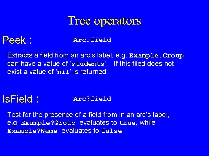 Tree operators Peek : Arc. field Extracts a field from an arc's label, e.