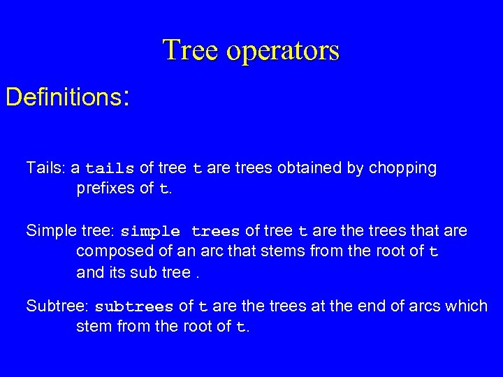 Tree operators Definitions: Tails: a tails of tree t are trees obtained by chopping