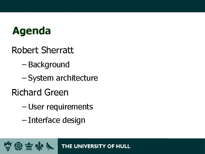Agenda Robert Sherratt – Background – System architecture Richard Green – User requirements –
