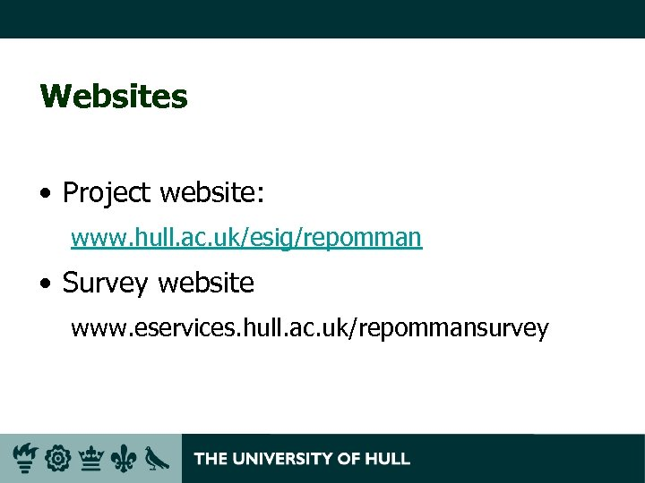Websites • Project website: www. hull. ac. uk/esig/repomman • Survey website www. eservices. hull.