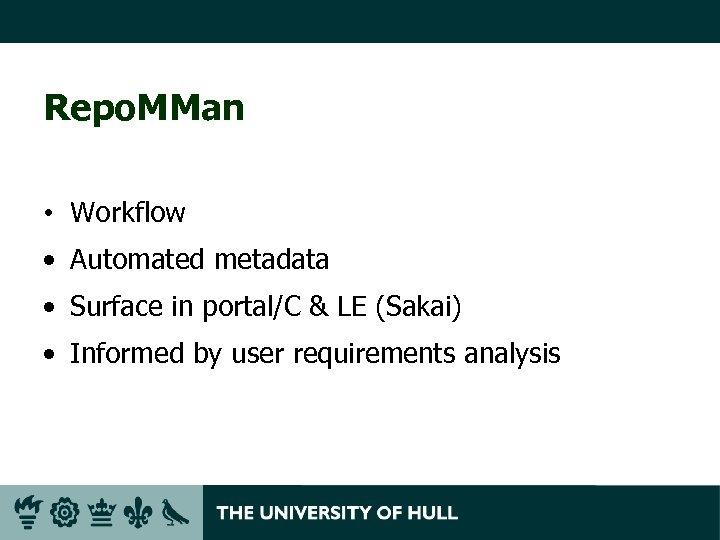 Repo. MMan • Workflow • Automated metadata • Surface in portal/C & LE (Sakai)