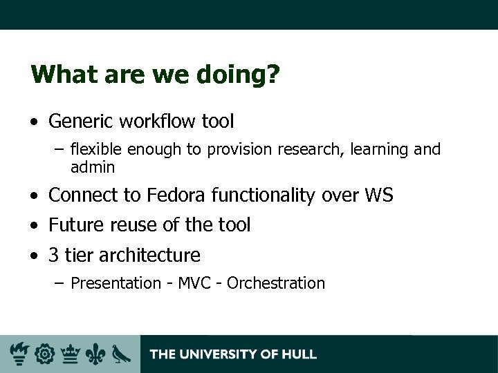 What are we doing? • Generic workflow tool – flexible enough to provision research,